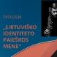 """Diskusija """"Lietuviško identiteto paieškos mene"""""""